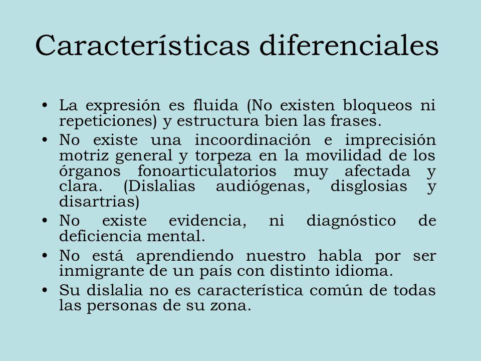 Características diferenciales La expresión es fluida (No existen bloqueos ni repeticiones) y estructura bien las frases.