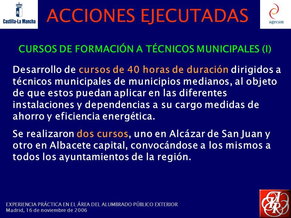 ACCIONES EJECUTADAS CURSOS DE FORMACIÓN A TÉCNICOS MUNICIPALES (I) Desarrollo de cursos de 40 horas de duración dirigidos a técnicos municipales de mu