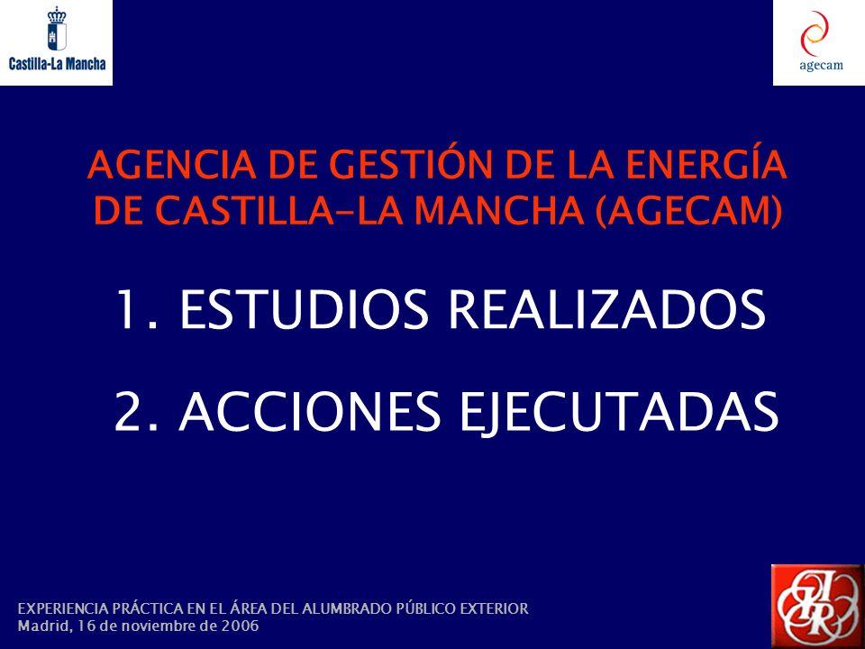 1. ESTUDIOS REALIZADOS EXPERIENCIA PRÁCTICA EN EL ÁREA DEL ALUMBRADO PÚBLICO EXTERIOR Madrid, 16 de noviembre de 2006 2. ACCIONES EJECUTADAS AGENCIA D