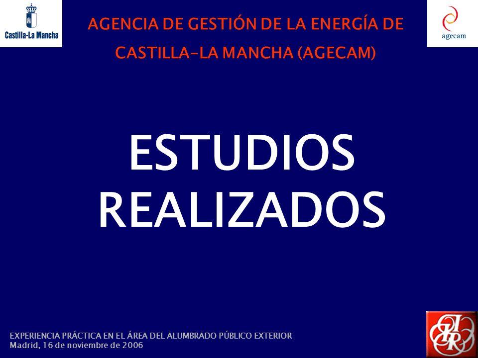 AGENCIA DE GESTIÓN DE LA ENERGÍA DE CASTILLA-LA MANCHA (AGECAM) ESTUDIOS REALIZADOS EXPERIENCIA PRÁCTICA EN EL ÁREA DEL ALUMBRADO PÚBLICO EXTERIOR Mad