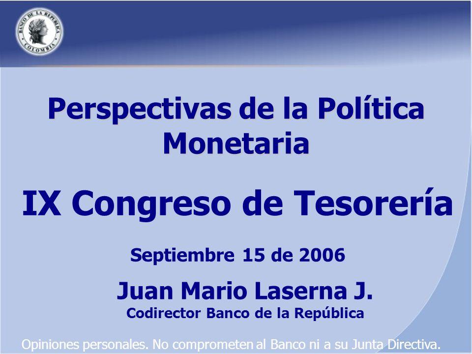 Perspectivas de la Política Monetaria IX Congreso de Tesorería Septiembre 15 de 2006 Juan Mario Laserna J.