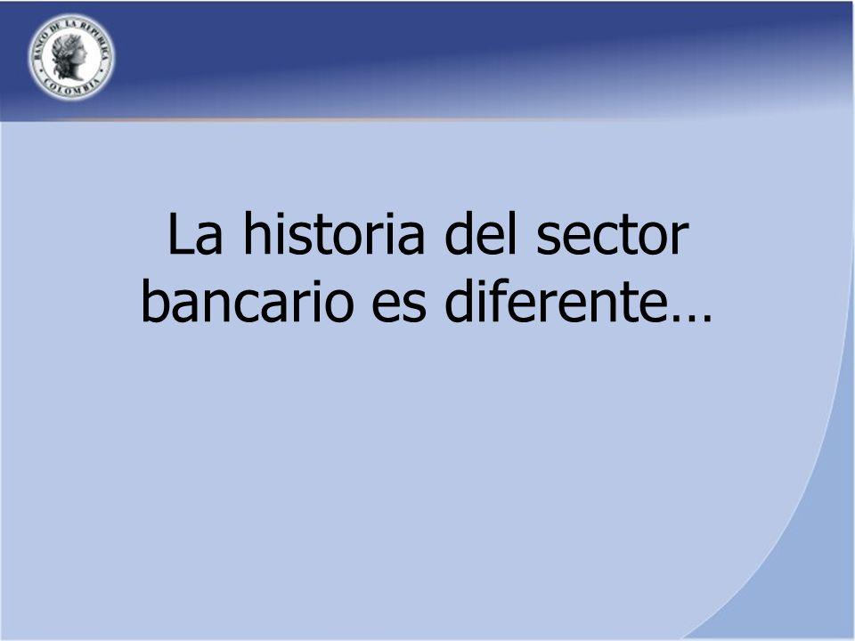 La historia del sector bancario es diferente…