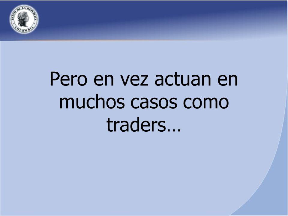 Pero en vez actuan en muchos casos como traders…