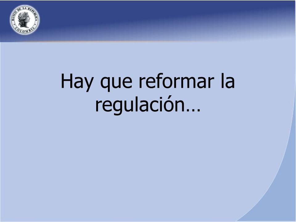 Hay que reformar la regulación…