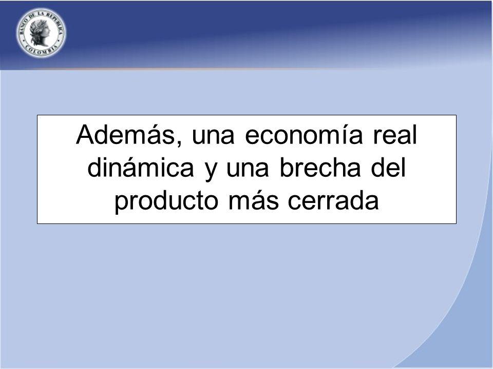 Además, una economía real dinámica y una brecha del producto más cerrada