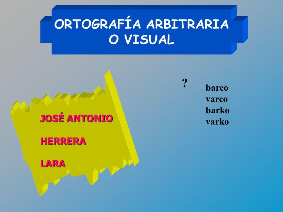 ORTOGRAFÍA ARBITRARIA O VISUAL JOSÉ ANTONIO HERRERALARA barco varco barko varko ?