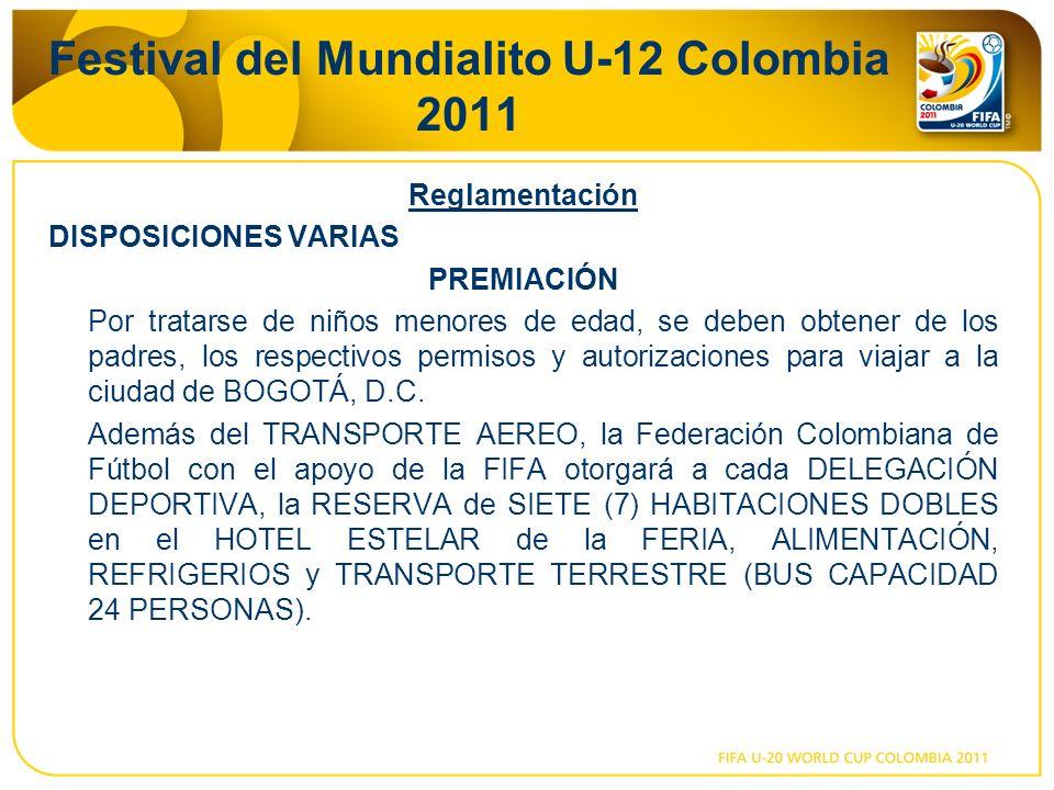 Festival del Mundialito U-12 Colombia 2011 Reglamentación DISPOSICIONES VARIAS PREMIACIÓN Por tratarse de niños menores de edad, se deben obtener de los padres, los respectivos permisos y autorizaciones para viajar a la ciudad de BOGOTÁ, D.C.