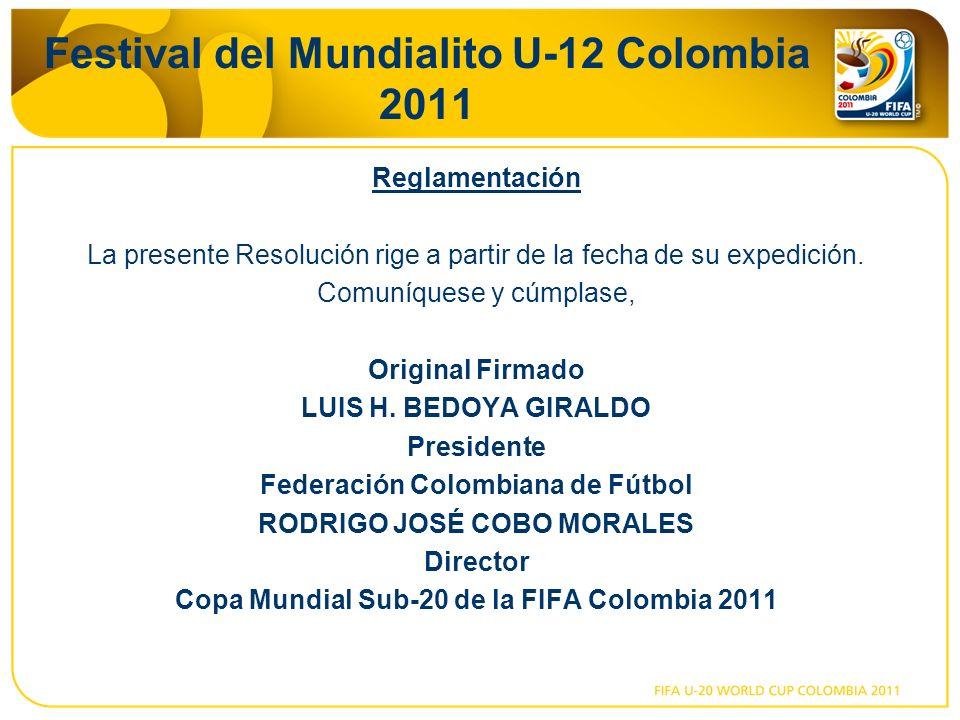 Festival del Mundialito U-12 Colombia 2011 Reglamentación La presente Resolución rige a partir de la fecha de su expedición. Comuníquese y cúmplase, O