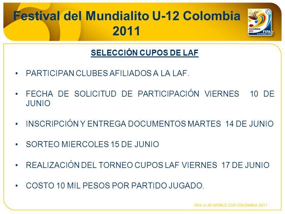 Festival del Mundialito U-12 Colombia 2011 SELECCIÓN CUPOS DE LAF PARTICIPAN CLUBES AFILIADOS A LA LAF. FECHA DE SOLICITUD DE PARTICIPACIÓN VIERNES 10