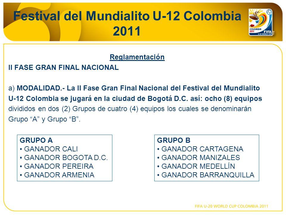 Festival del Mundialito U-12 Colombia 2011 Reglamentación II FASE GRAN FINAL NACIONAL a) MODALIDAD.- La II Fase Gran Final Nacional del Festival del Mundialito U-12 Colombia se jugará en la ciudad de Bogotá D.C.