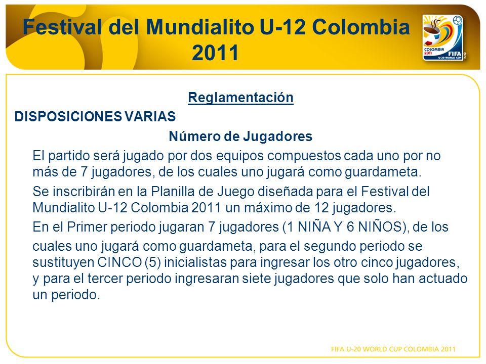 Festival del Mundialito U-12 Colombia 2011 Reglamentación DISPOSICIONES VARIAS Número de Jugadores El partido será jugado por dos equipos compuestos cada uno por no más de 7 jugadores, de los cuales uno jugará como guardameta.