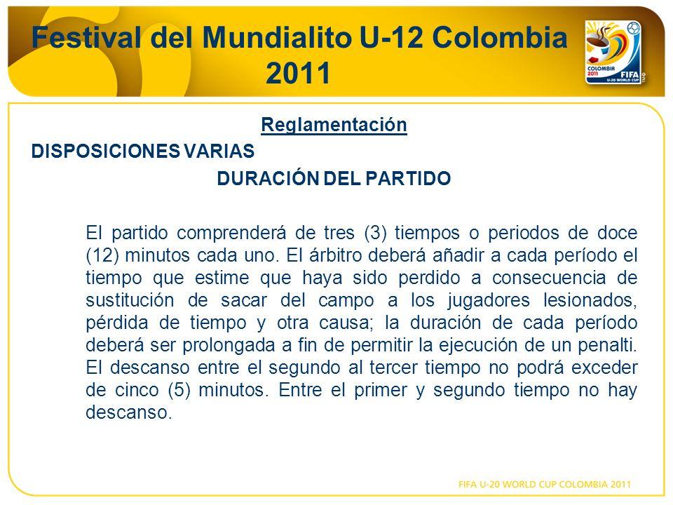 Festival del Mundialito U-12 Colombia 2011 Reglamentación DISPOSICIONES VARIAS DURACIÓN DEL PARTIDO El partido comprenderá de tres (3) tiempos o periodos de doce (12) minutos cada uno.