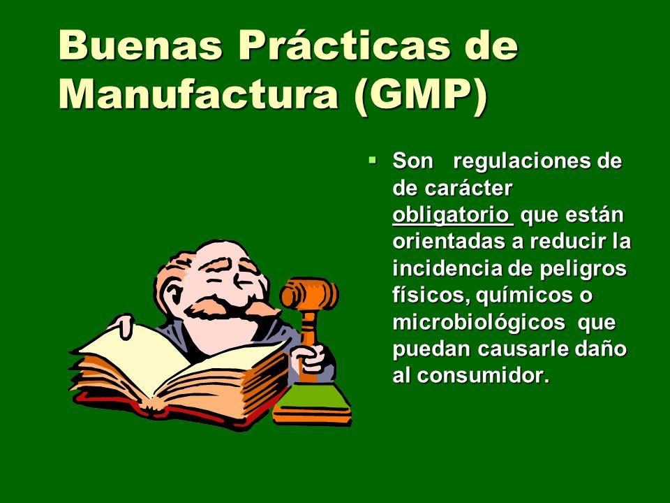 Buenas Prácticas de Manufactura (GMP) Son regulaciones de de carácter obligatorio que están orientadas a reducir la incidencia de peligros físicos, qu