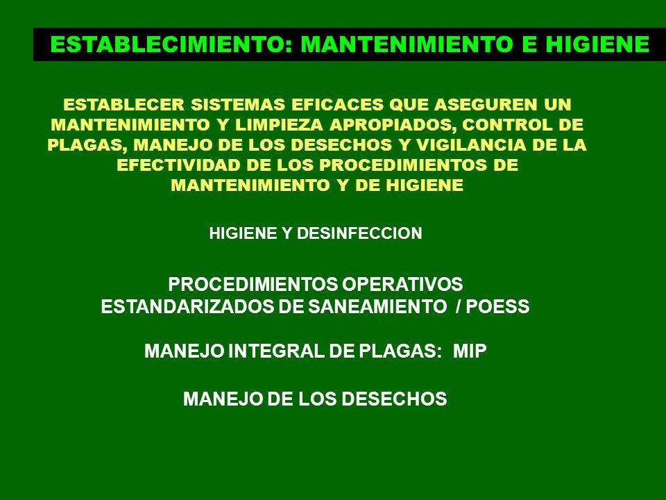 ESTABLECIMIENTO: MANTENIMIENTO E HIGIENE ESTABLECER SISTEMAS EFICACES QUE ASEGUREN UN MANTENIMIENTO Y LIMPIEZA APROPIADOS, CONTROL DE PLAGAS, MANEJO D