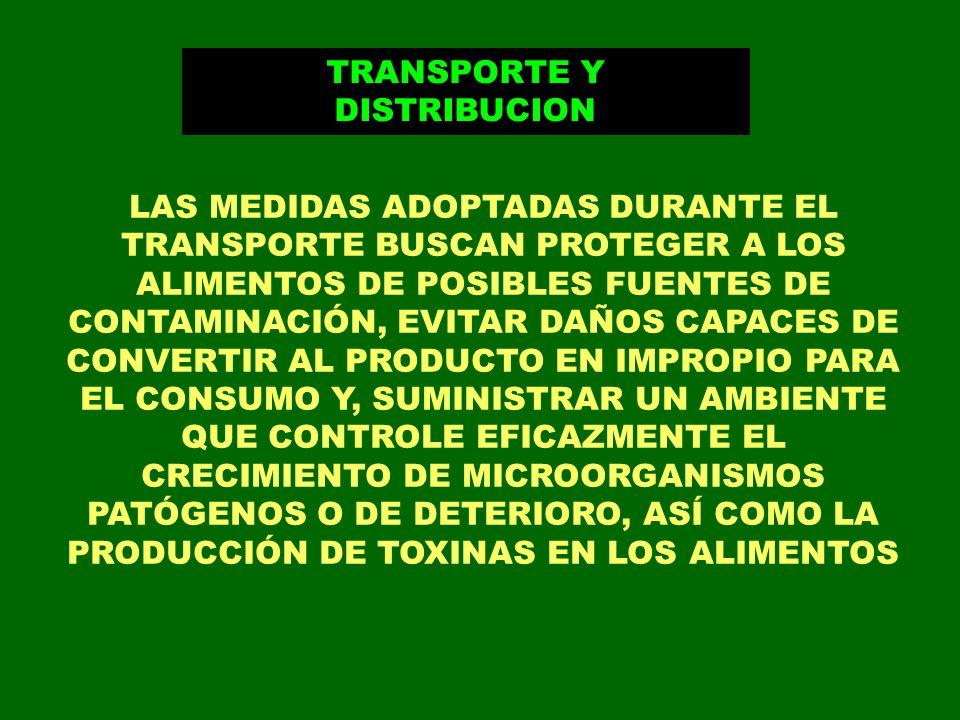 TRANSPORTE Y DISTRIBUCION LAS MEDIDAS ADOPTADAS DURANTE EL TRANSPORTE BUSCAN PROTEGER A LOS ALIMENTOS DE POSIBLES FUENTES DE CONTAMINACIÓN, EVITAR DAÑ