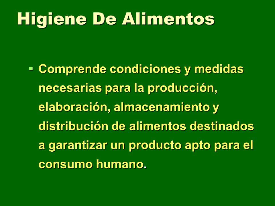 Higiene De Alimentos Comprende condiciones y medidas necesarias para la producción, elaboración, almacenamiento y distribución de alimentos destinados