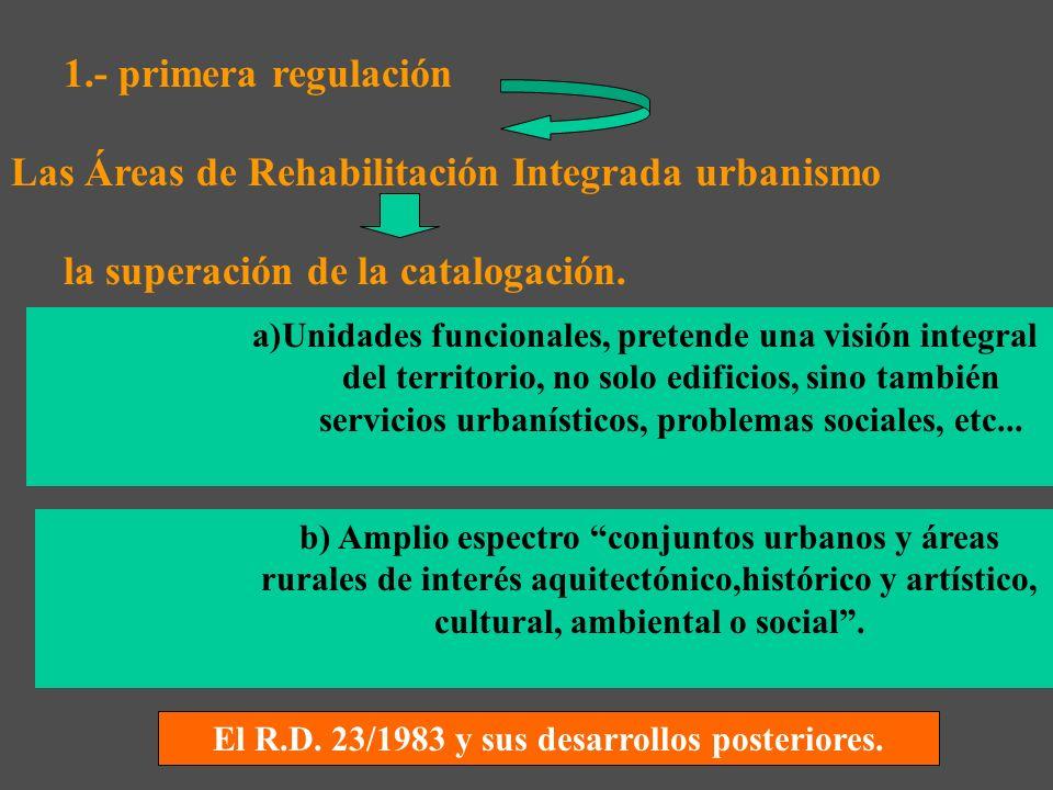 1.- primera regulación Las Áreas de Rehabilitación Integrada urbanismo la superación de la catalogación.