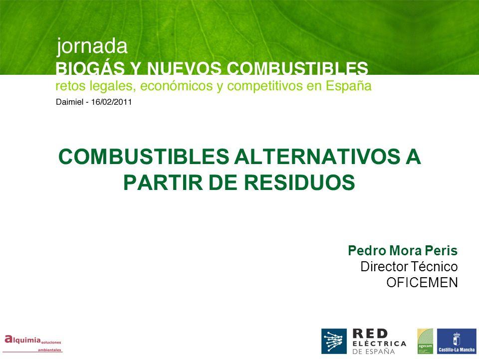 COMBUSTIBLES ALTERNATIVOS A PARTIR DE RESIDUOS Pedro Mora Peris Director Técnico OFICEMEN