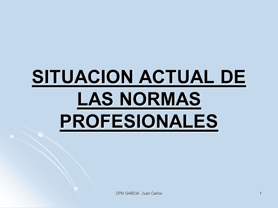 CPN GARCIA,Juan Carlos1 SITUACION ACTUAL DE LAS NORMAS PROFESIONALES