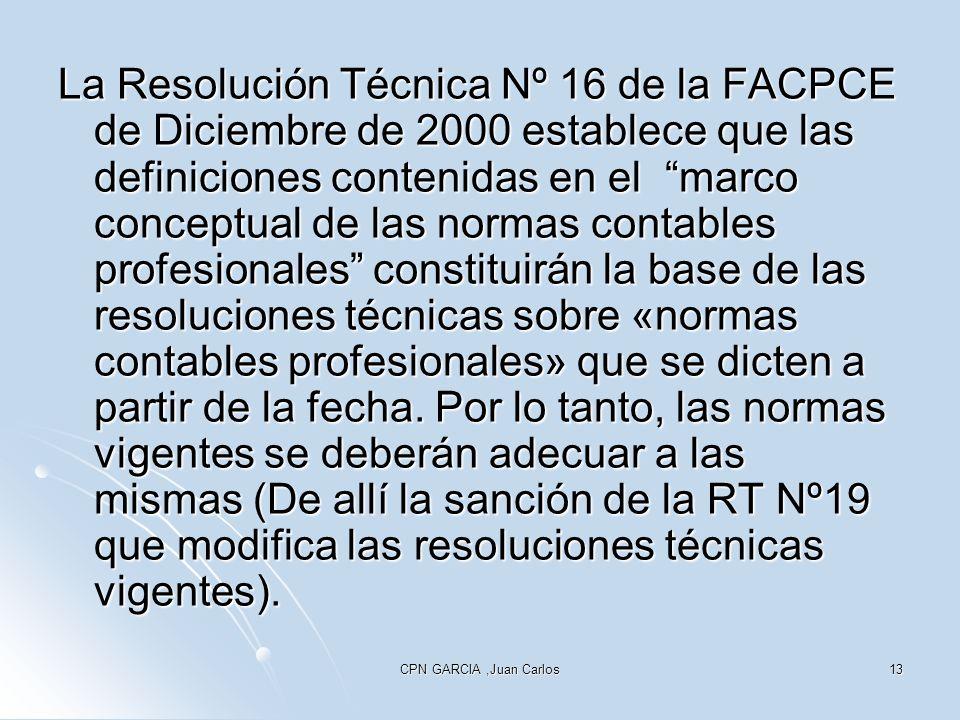 CPN GARCIA,Juan Carlos13 La Resolución Técnica Nº 16 de la FACPCE de Diciembre de 2000 establece que las definiciones contenidas en el marco conceptua