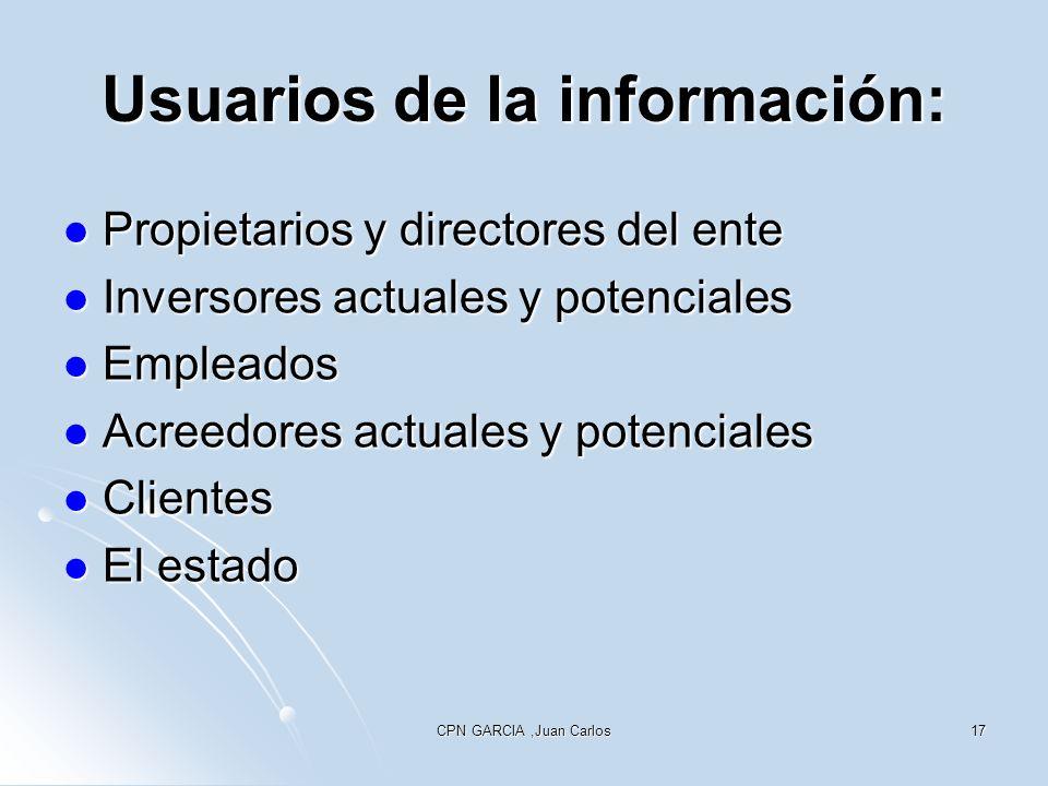 CPN GARCIA,Juan Carlos17 Usuarios de la información: Propietarios y directores del ente Propietarios y directores del ente Inversores actuales y poten