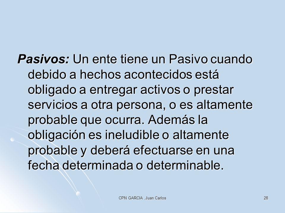 CPN GARCIA,Juan Carlos28 Pasivos: Un ente tiene un Pasivo cuando debido a hechos acontecidos está obligado a entregar activos o prestar servicios a ot