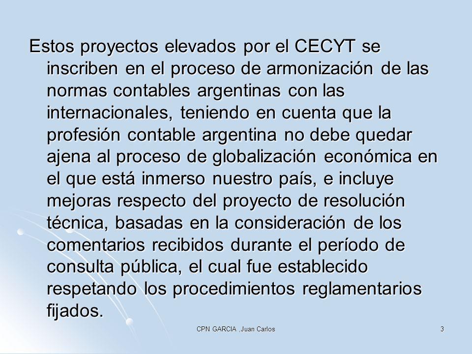 CPN GARCIA,Juan Carlos3 Estos proyectos elevados por el CECYT se inscriben en el proceso de armonización de las normas contables argentinas con las in