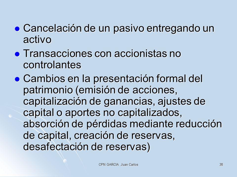 CPN GARCIA,Juan Carlos38 Cancelación de un pasivo entregando un activo Cancelación de un pasivo entregando un activo Transacciones con accionistas no