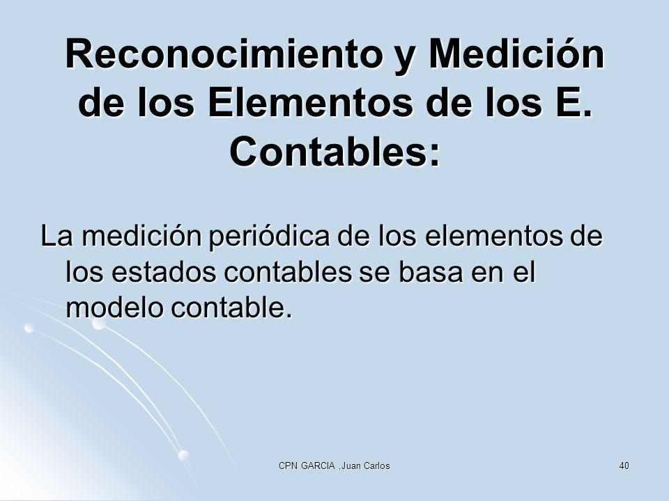 CPN GARCIA,Juan Carlos40 Reconocimiento y Medición de los Elementos de los E. Contables: La medición periódica de los elementos de los estados contabl