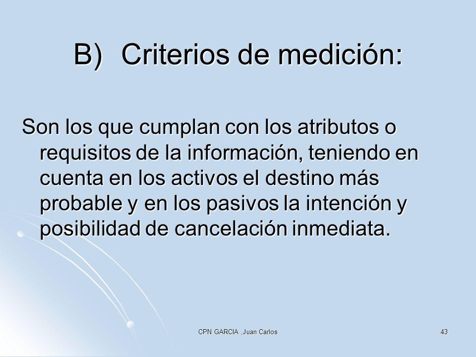 CPN GARCIA,Juan Carlos43 B)Criterios de medición: Son los que cumplan con los atributos o requisitos de la información, teniendo en cuenta en los acti