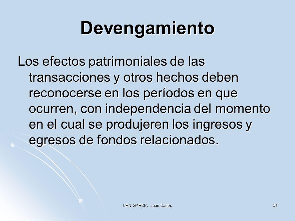 CPN GARCIA,Juan Carlos51 Devengamiento Los efectos patrimoniales de las transacciones y otros hechos deben reconocerse en los períodos en que ocurren, con independencia del momento en el cual se produjeren los ingresos y egresos de fondos relacionados.