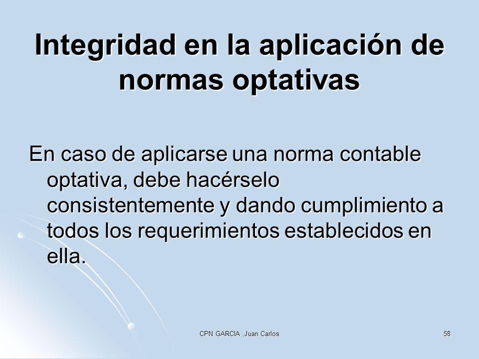 CPN GARCIA,Juan Carlos58 Integridad en la aplicación de normas optativas En caso de aplicarse una norma contable optativa, debe hacérselo consistentem