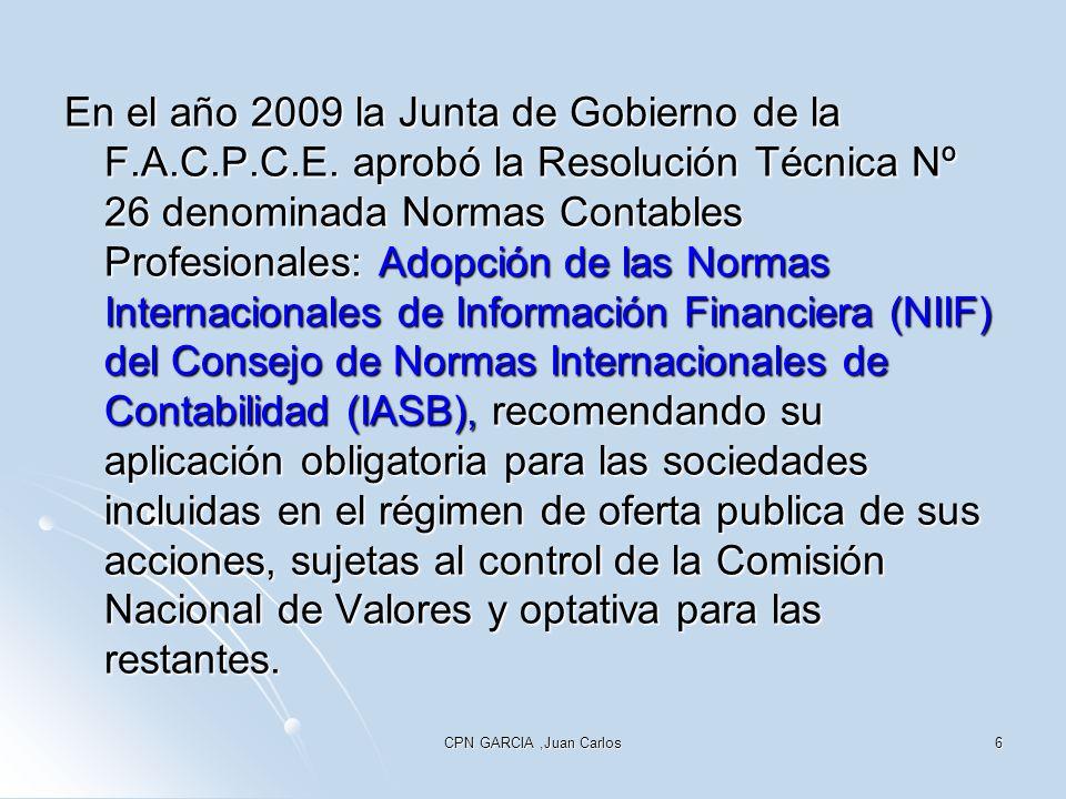 CPN GARCIA,Juan Carlos6 En el año 2009 la Junta de Gobierno de la F.A.C.P.C.E. aprobó la Resolución Técnica Nº 26 denominada Normas Contables Profesio