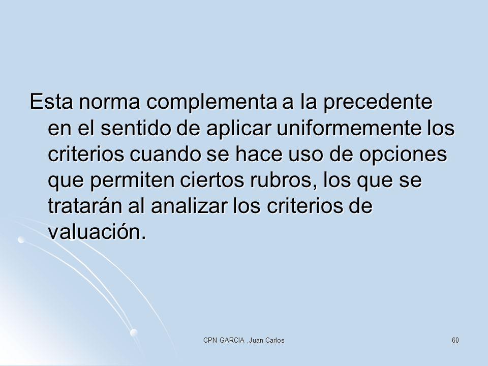 CPN GARCIA,Juan Carlos60 Esta norma complementa a la precedente en el sentido de aplicar uniformemente los criterios cuando se hace uso de opciones qu