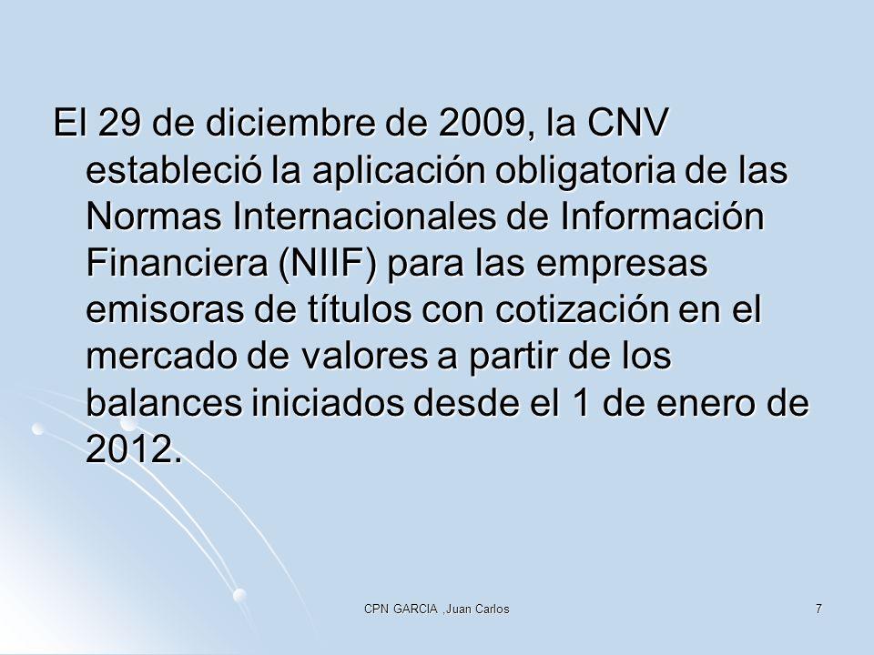 CPN GARCIA,Juan Carlos7 El 29 de diciembre de 2009, la CNV estableció la aplicación obligatoria de las Normas Internacionales de Información Financiera (NIIF) para las empresas emisoras de títulos con cotización en el mercado de valores a partir de los balances iniciados desde el 1 de enero de 2012.