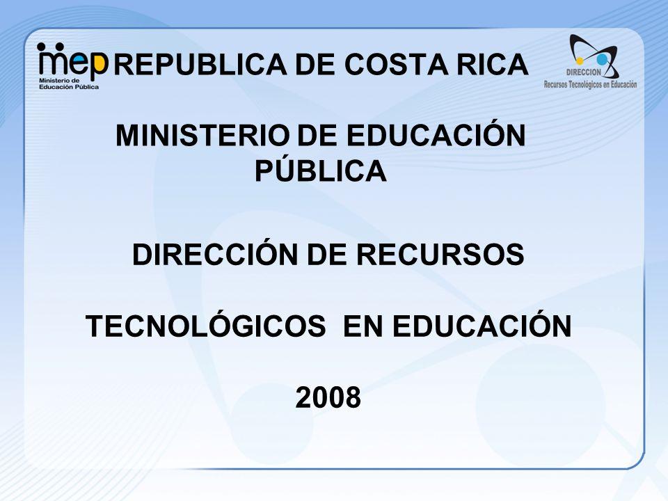 REPUBLICA DE COSTA RICA MINISTERIO DE EDUCACIÓN PÚBLICA DIRECCIÓN DE RECURSOS TECNOLÓGICOS EN EDUCACIÓN 2008