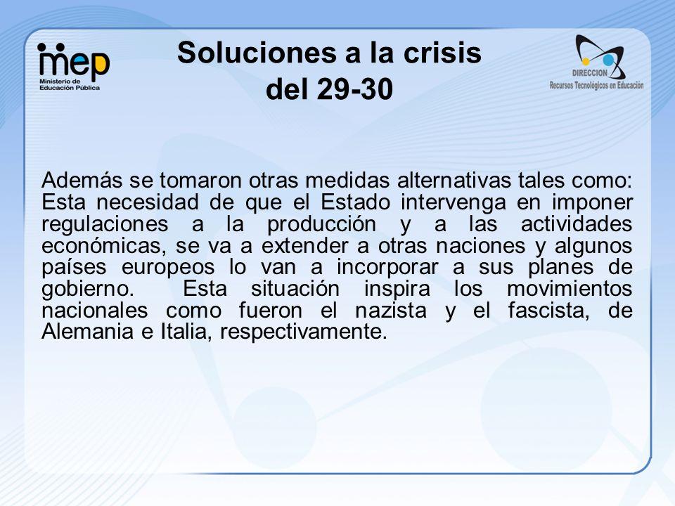 Soluciones a la crisis del 29-30 Además se tomaron otras medidas alternativas tales como: Esta necesidad de que el Estado intervenga en imponer regula