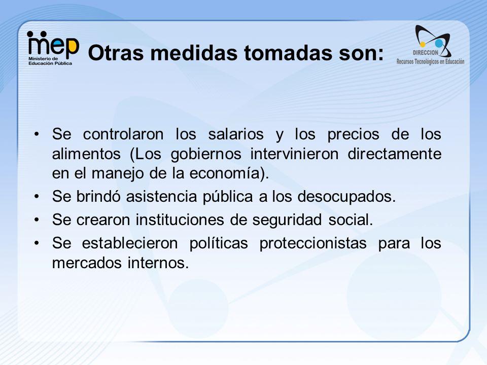 Otras medidas tomadas son: Se controlaron los salarios y los precios de los alimentos (Los gobiernos intervinieron directamente en el manejo de la eco