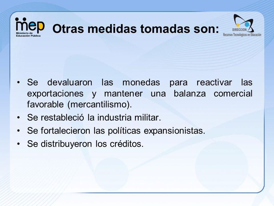 Otras medidas tomadas son: Se devaluaron las monedas para reactivar las exportaciones y mantener una balanza comercial favorable (mercantilismo). Se r