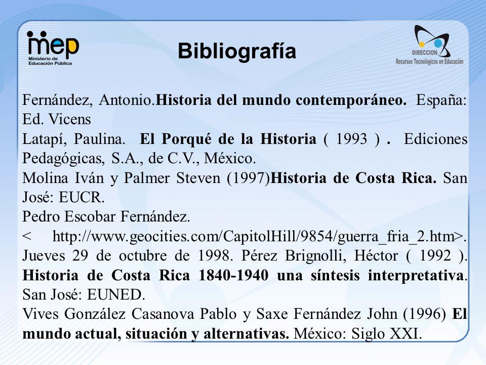 Bibliografía Fernández, Antonio.Historia del mundo contemporáneo. España: Ed. Vicens Latapí, Paulina. El Porqué de la Historia ( 1993 ). Ediciones Ped