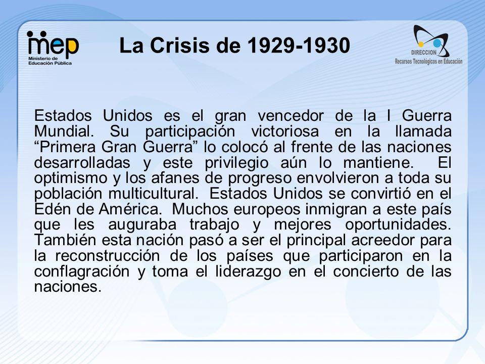 La Crisis de 1929-1930 Estados Unidos es el gran vencedor de la I Guerra Mundial. Su participación victoriosa en la llamada Primera Gran Guerra lo col