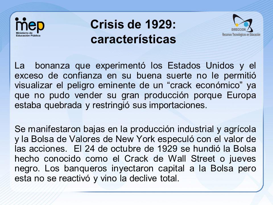 Crisis de 1929: características La bonanza que experimentó los Estados Unidos y el exceso de confianza en su buena suerte no le permitió visualizar el