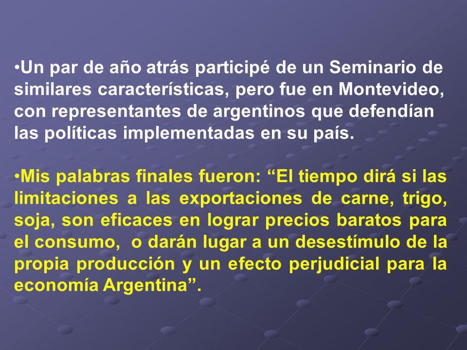 Un par de año atrás participé de un Seminario de similares características, pero fue en Montevideo, con representantes de argentinos que defendían las políticas implementadas en su país.