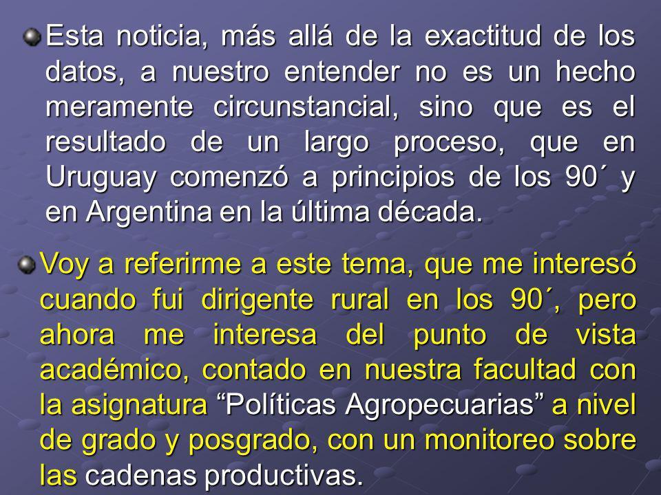 Esta noticia, más allá de la exactitud de los datos, a nuestro entender no es un hecho meramente circunstancial, sino que es el resultado de un largo proceso, que en Uruguay comenzó a principios de los 90´ y en Argentina en la última década.