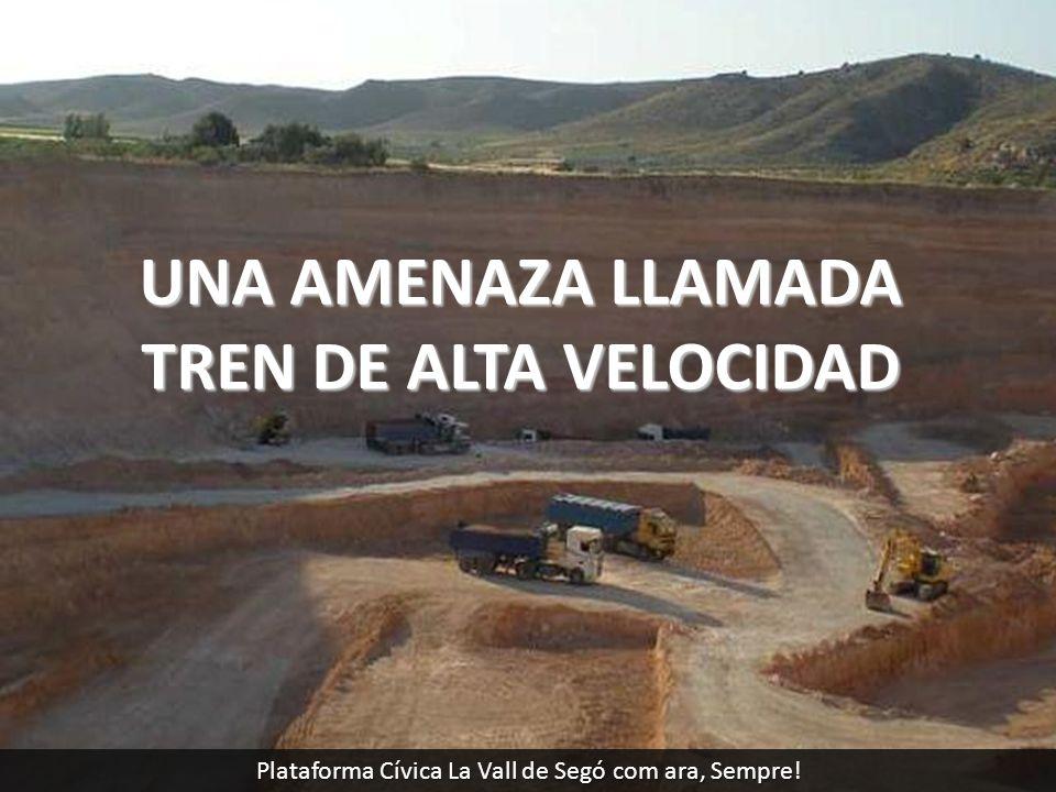 UNA AMENAZA LLAMADA TREN DE ALTA VELOCIDAD Plataforma Cívica La Vall de Segó com ara, Sempre!