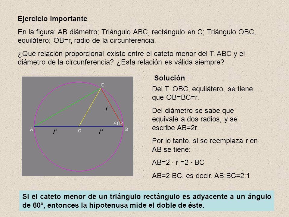 Ejercicio importante En la figura: AB diámetro; Triángulo ABC, rectángulo en C; Triángulo OBC, equilátero; OB=r, radio de la circunferencia. ¿Qué rela