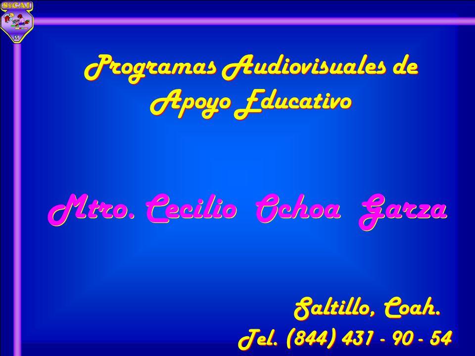 Programas Audiovisuales de Apoyo Educativo Programas Audiovisuales de Apoyo Educativo Mtro. Cecilio Ochoa Garza Mtro. Cecilio Ochoa Garza Saltillo, Co