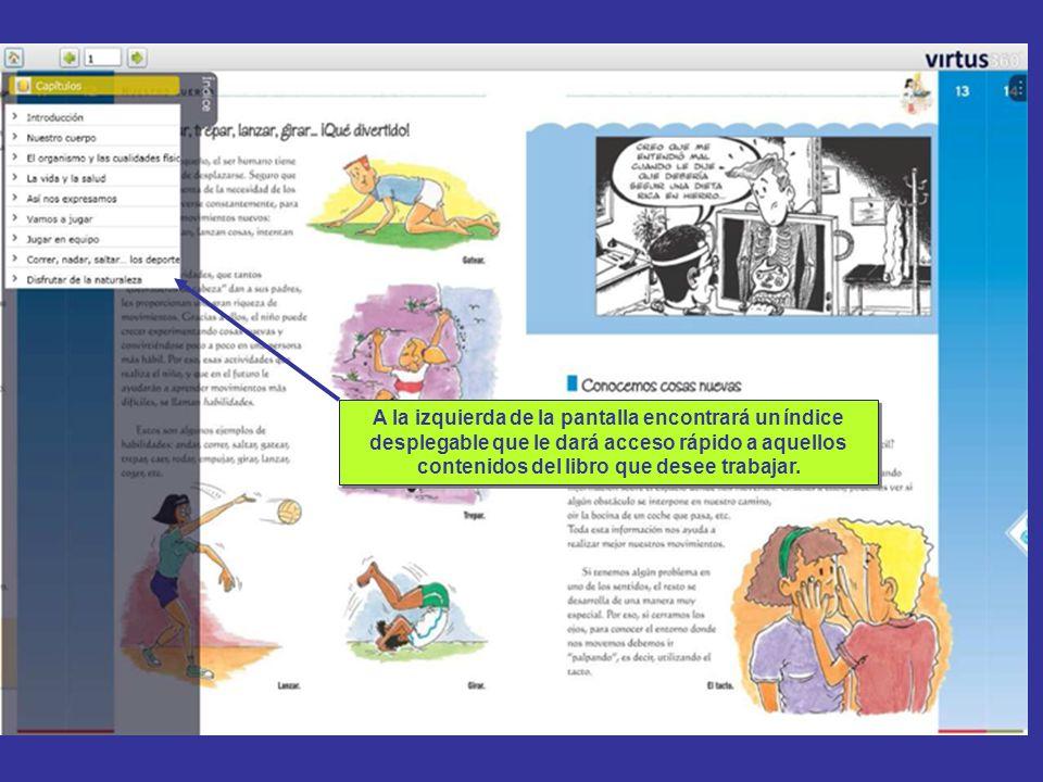 A la izquierda de la pantalla encontrará un índice desplegable que le dará acceso rápido a aquellos contenidos del libro que desee trabajar. A la izqu