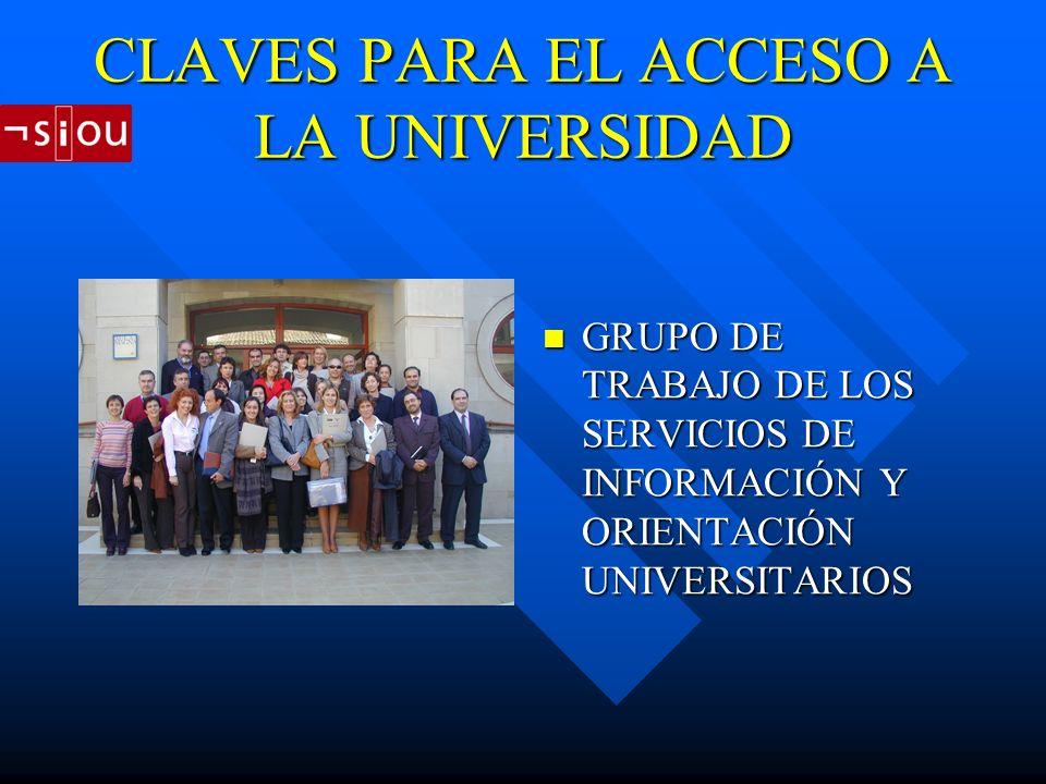 CLAVES PARA EL ACCESO A LA UNIVERSIDAD GRUPO DE TRABAJO DE LOS SERVICIOS DE INFORMACIÓN Y ORIENTACIÓN UNIVERSITARIOS
