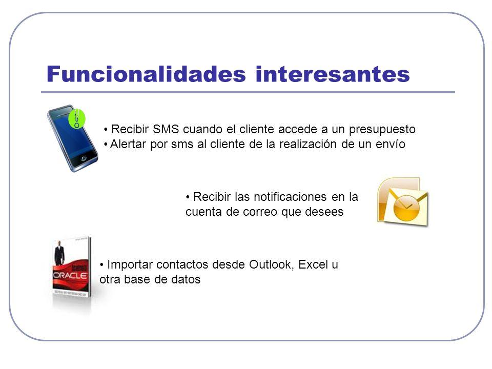Funcionalidades interesantes Recibir SMS cuando el cliente accede a un presupuesto Alertar por sms al cliente de la realización de un envío Importar c